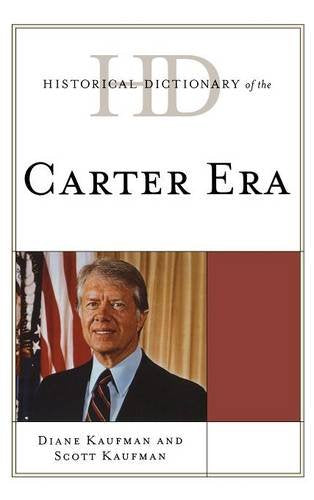 Historical Dictionary of the Carter Era (Historical Dictionaries of U.S. Politics and Political Eras)