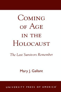 Coming of Age in the Holocaust: The Last Survivors Remember