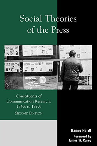 Social Theories of the Press: Constituents of Communication Research, 1840s to 1920s (Critical Media Studies: Institutions, Politics, and Culture)
