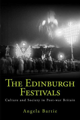 The Edinburgh Festivals: Culture and Society in Post-war Britain