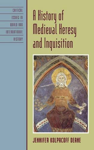 A History of Medieval Heresy and Inquisition (Critical Issues in World and International History)