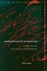 Ambiguities of Witnessing: Law and Literature in the Time of a Truth Commission (Meridian: Crossing Aesthetics)