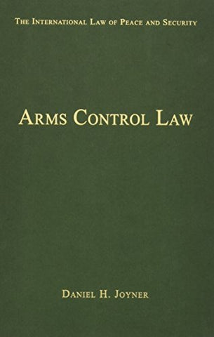 Arms Control Law (The International Law of Peace and Security)