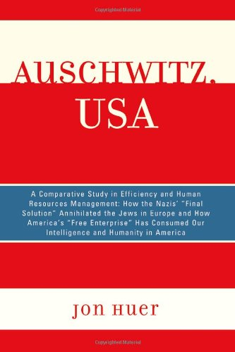 Auschwitz, USA: A Comparative Study in Efficiency and Human Resources Management: How the Nazis' Final Solution Annihilated the Jews in Europe and How ... Our Intelligence and Humanity in America