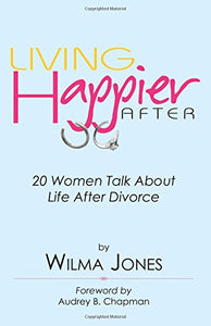 Living Happier After: 20 Women Talk About Life After Divorce