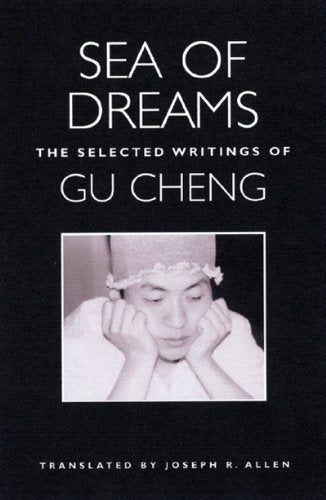 Sea of Dreams: The Selected Writings of Gu Cheng