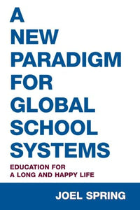 A New Paradigm for Global School Systems: Education for a Long and Happy Life