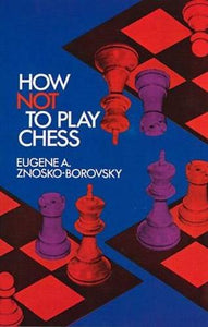 How Not to Play Chess (Dover Chess)