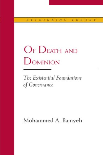 Of Death and Dominion: The Existential Foundations of Governance (Rethinking Theory)