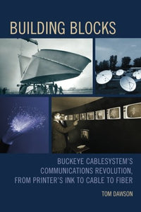 Building Blocks: Buckeye CableSystems Communications Revolution, From Printers Ink to Cable to Fiber