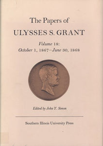 The Papers of Ulysses S. Grant, Volume 18: October 1, 1867 - June 30, 1868