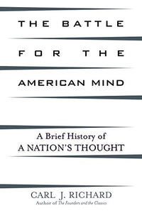 The Battle for the American Mind: A Brief History of a Nation's Thought