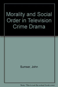 Morality and Social Order in Television Crime Drama