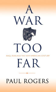 A War Too Far : Iraq, Iran and the New American Century