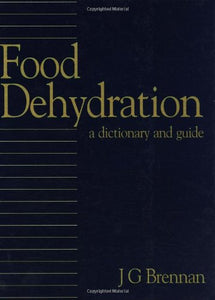 Food Dehydration: A Dictionary and Guide (Butterworth-Heinemann Series in Food Control)