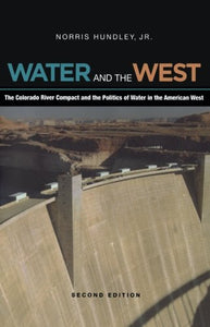 Water And The West: The Colorado River Compact And The Politics Of Water In The American West