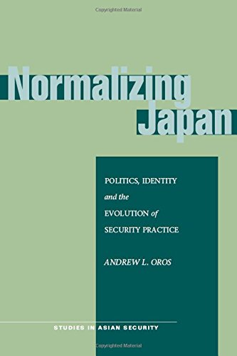 Normalizing Japan: Politics, Identity, and the Evolution of  Security Practice (Studies in Asian Security)