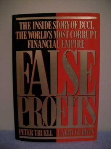 False Profits: The Inside Story of BCCI, The Worlds Most Corrupt Financial Empire