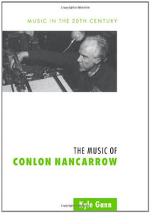 The Music Of Conlon Nancarrow (Music In The Twentieth Century)