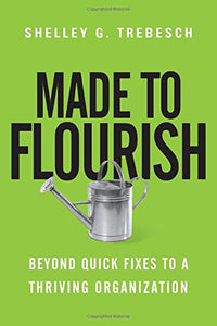 Made to Flourish: Beyond Quick Fixes to a Thriving Organization