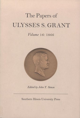 The Papers of Ulysses S. Grant, Volume 16: 1866
