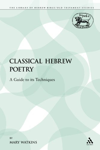 Classical Hebrew Poetry: A Guide To Its Techniques (The Library Of Hebrew Bible/Old Testament Studies)