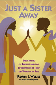 Just a Sister Away: Understanding the Timeless Connection Between Women of Today and Women in the Bible