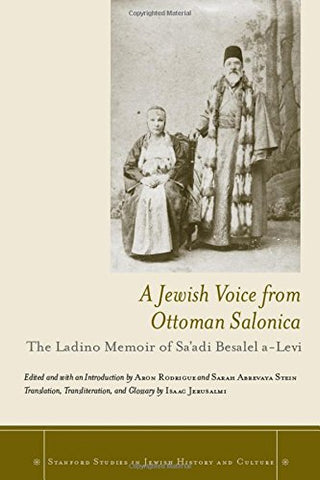 A Jewish Voice from Ottoman Salonica: The Ladino Memoir of Sa'adi Besalel a-Levi (Stanford Studies in Jewish History and Culture)