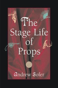 The Stage Life Of Props (Theater: Theory/Text/Performance)