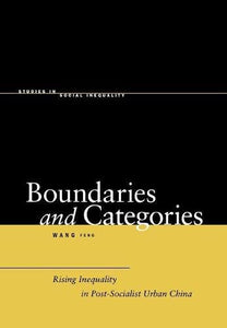 Boundaries and Categories: Rising Inequality in Post-Socialist Urban China (Studies in Social Inequality)