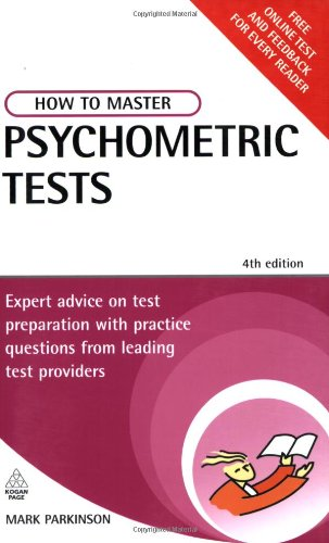 How to Master Psychometric Tests: Expert Advice on Test Preparation with Practice Questions from Leading Test Providers 4th edition