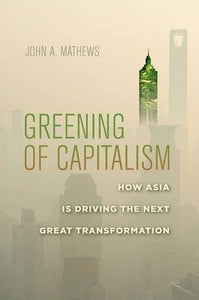 Greening of Capitalism: How Asia Is Driving the Next Great Transformation