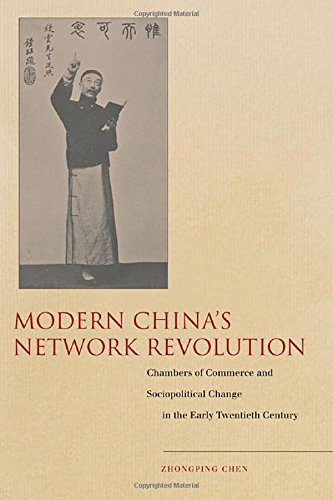 Modern Chinas Network Revolution: Chambers of Commerce and Sociopolitical Change in the Early Twentieth Century