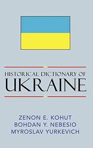 Historical Dictionary of Ukraine (Historical Dictionaries of Europe)