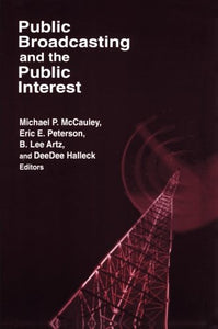 Public Broadcasting and the Public Interest (Media, Communication, and Culture in America)