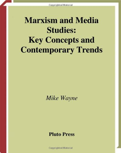 Marxism and Media Studies: Key Concepts and Contemporary Trends (Marxism and Culture)