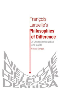 Franois Laruelle's  <i>Philosophies of Difference</i>: Franois Laruelle's Philosophies of Difference: A Critical Introduction and Guide