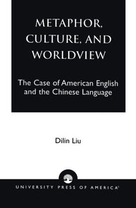Metaphor, Culture, and Worldview: The Case of American English and the Chinese Language