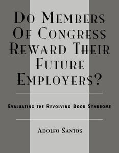 Do Members of Congress Reward Their Future Employers?: Evaluating the Revolving Door Syndrome