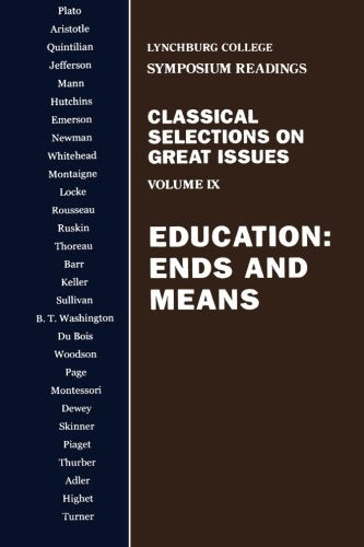 Education: Ends and Means (Lynchburg College Symposium Readings) (Volume 9)