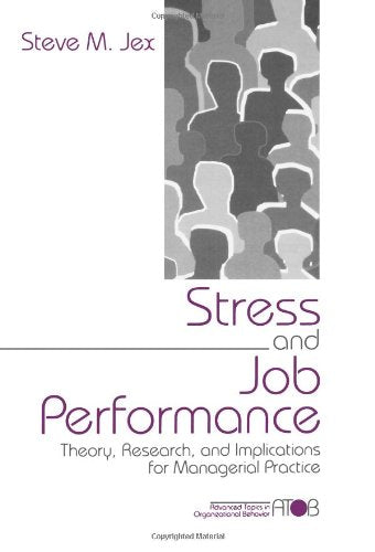 Stress and Job Performance: Theory, Research, and Implications for Managerial Practice (Advanced Topics in Organizational Behavior)
