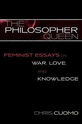 The Philosopher Queen: Feminist Essays on War, Love, and Knowledge (Feminist Constructions)