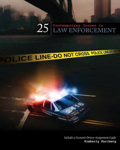 25 Contemporary Issues in Law Enforcement: Includes a Scenario Driven Assignment Guide