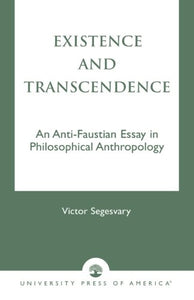 Existence and Transcendence: An Anti-Faustian Study in Philosophical Anthropology