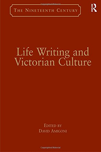 Life Writing and Victorian Culture (The Nineteenth Century Series)
