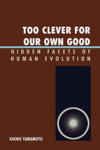 Too Clever for Our Own Good: Hidden Facets of Human Evolution