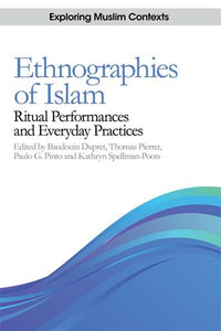 Ethnographies of Islam: Ritual Performances and Everyday Practices (Exploring Muslim Contexts EUP)