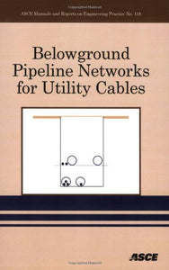 Belowground Pipeline Networks for Utility Cables (Asce Manual and Reports on Engineering Practice)