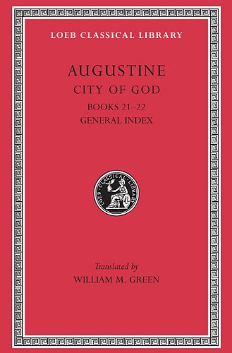 The City Of God Against The Pagans, Vol. 7, Books 21-22 (Loeb Classical Library, No. 417) (Volume Vii)
