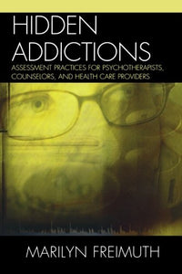 Hidden Addictions: Assessment Practices for Psychotherapists, Counselors, and Health Care Providers